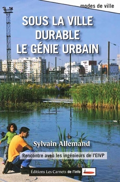 « Sous la ville durable, il y a le génie urbain » (Sylvain Allemand) - Batiweb