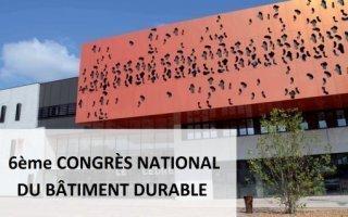 Le Congrès national du bâtiment durable revient pour une sixième édition !