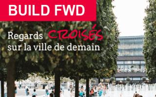 Build FWD, un événement pour penser la ville de demain Batiweb